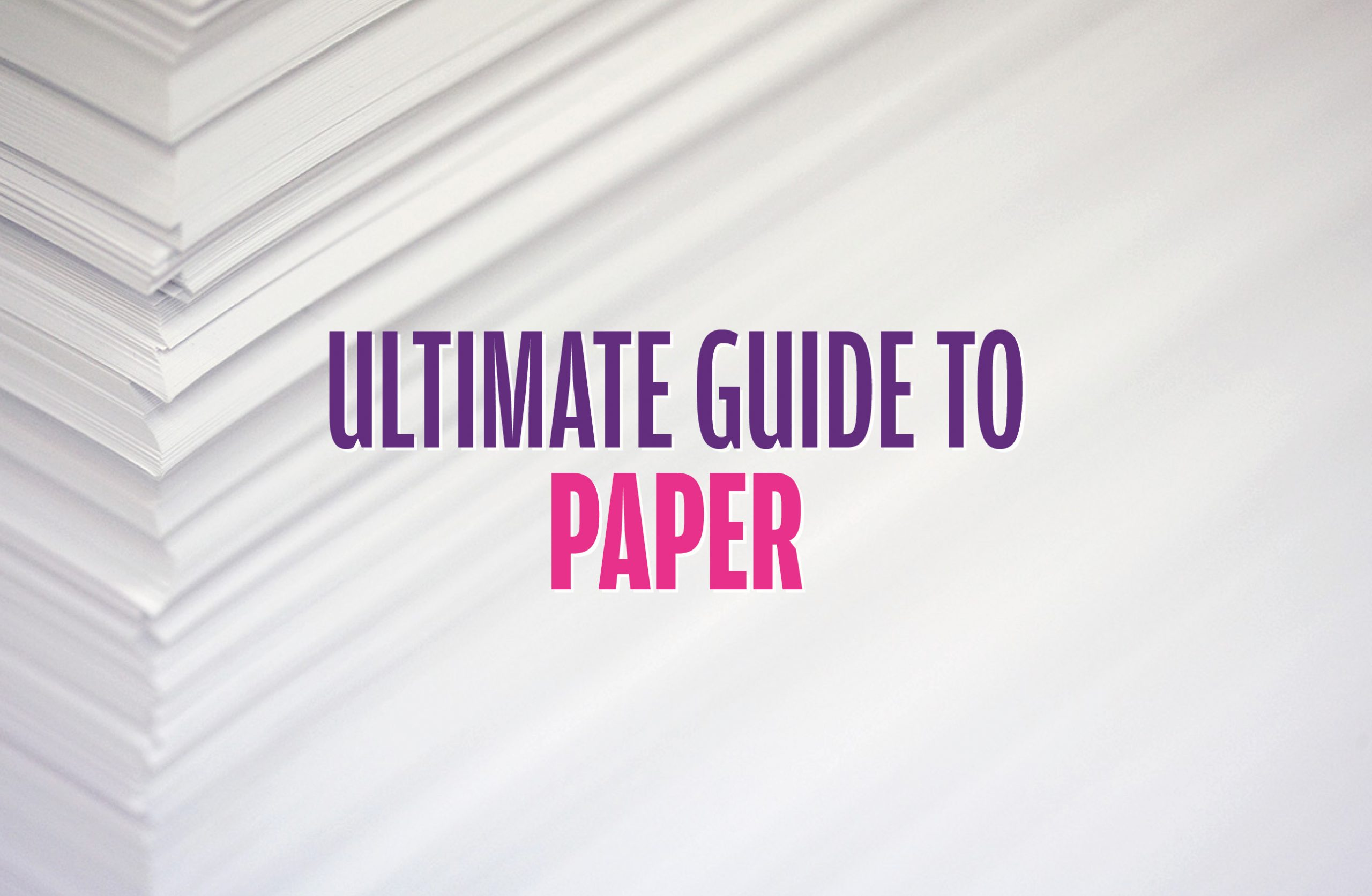 Ultimate Guide to Paper